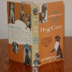 THE COMPLETE BOOK OF DOG CARE/ILLUSTR/INDEXED: Leon F. Whitney
