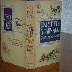 ONLY FIFTY YEARS AGO By GLADYS HASTY CARROLL 1962 FIRST EDITION: GLADYS HASTY CARROLL