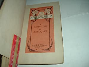 FRIENDSHIP: A COMPILATION By JOHN C. QUINCY 1909 First Edition: JOHN C. QUINCY