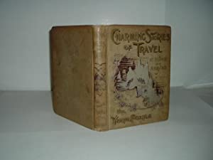 CHARMING STORIES OF TRAVEL AT HOME AND ABROAD 1896 Illustrated with over 150 fine engravings: NONE ...