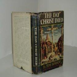 THE DAY CHRIST DIED By JIM BISHOP 1957signed?: JIM BISHOP
