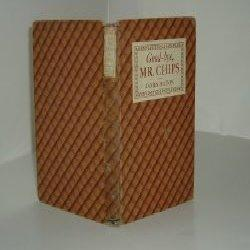 GOOD-BYE, MR. CHIPS By JAMES HILTON 1934 Grosset Edition: JAMES HILTON
