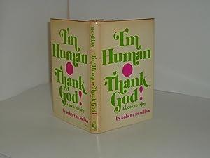 I'M HUMAN THANK GOD! By ROBERT MCMILLAN 1973 Signed: ROBERT MCMILLAN