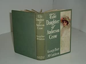 THE DAUGHTER OF ANDERSON CROW By GEORGE BARR MCCUTCHEON 1907 first edition: GEORGE BARR MCCUTCHEON
