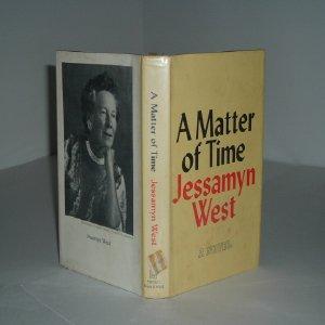A MATTER OF TIME By JESSAMYN WEST 1966 First Edition: JESSAMYN WEST