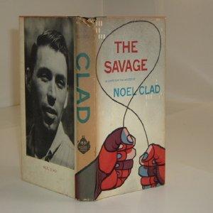 THE SAVAGE By NOEL CLAD 1958 First Printing: NOEL CLAD
