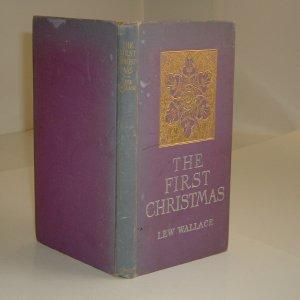 THE FIRST CHRISTMAS By LEW WALLACE 1902 with plates: LEW WALLACE