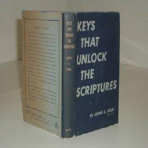 KEYS THAT UNLOCK THE SCRIPTURES By JAMES E. DEAN 1953 First Edition: JAMES E. DEAN