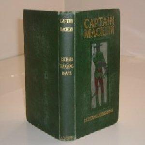 CAPTAIN MACKLIN By RICHARD HARDING DAVIS 1902 First Edition: RICHARD HARDING DAVIS