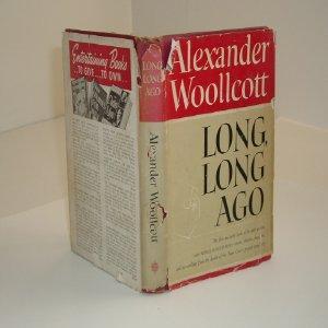 LONG, LONG AGO By ALEXANDER WOOLLCOTT 1945: ALEXANDER WOOLLCOTT