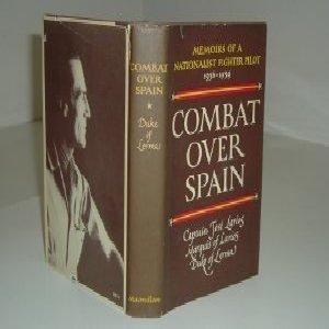 COMBAT OVER SPAIN By CAPTAIN JOSE LARIOS 1966 First Printing: CAPTAIN JOSE LARIOS