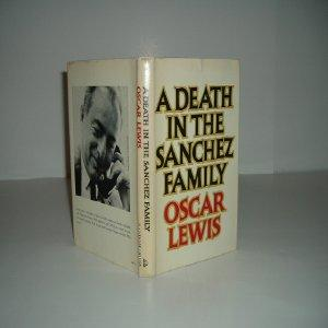 A DEATH IN THE SANCHEZ FAMILY By OSCAR LEWIS 1969 First Printing: OSCAR LEWIS
