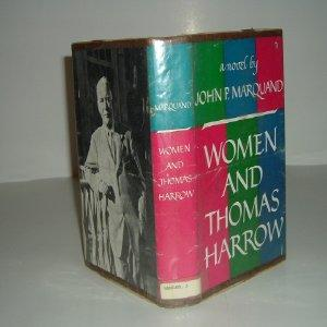 WOMEN AND THOMAS HARROW By JOHN P. MARQUAND 1958 First Edition: JOHN P. MARQUAND
