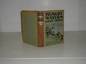 HUNGRY WATERS By LOWELL THOMAS 1937 First Edition ILLUSTRATED: LOWELL THOMAS