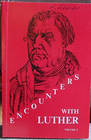 Encounters With Luther - Volume 2 (Lectures, Discussions and Sermons at the Martin Luther Colloqu...