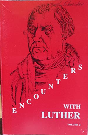 Encounters With Luther - Volume 3 (Lectures, Discussions and Sermons at the Martin Luther Colloqu...