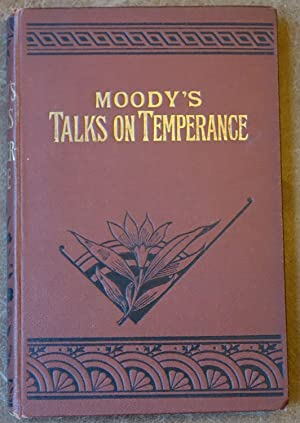Moody's Talks on Temperance with Anecdotes and Incidents
