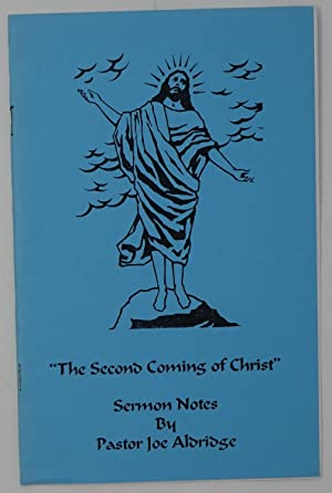 The Second Coming of Christ: Sermon Notes By Pastor Joe Aldridge