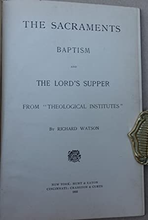 "The Sacraments: Baptism and the Lord's Supper - from ""Theological Institutes"": ..."