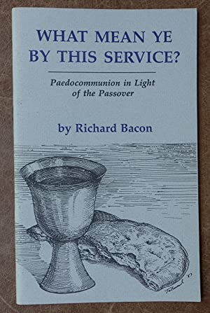 What Mean Ye By This Service?: Paedocommunion in Light of the Passover