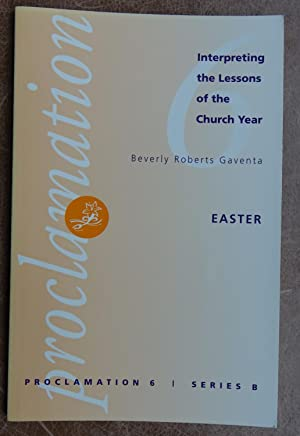 Proclamation 6 (Series B): Easter - Interpreting the Lessons of the Church Year