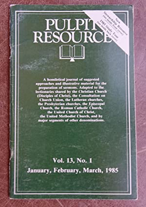 Pulpit Resource: Vol. 13, No. 1 (January, February, March 1985)