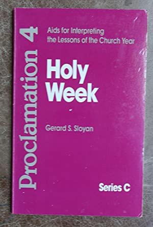 Proclamation 4: Aids for Interpreting the Lessons of the Church Year - Holy Week Series C