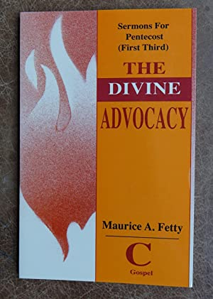 The Divine Advocacy: Sermons for Pentecost (First Third) Cycle C Gospel Texts