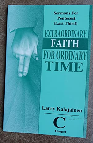 Extraordinary Faith for Ordinary Time (Sermons for Pentecost - Last Third) Cycle C Gospel Texts