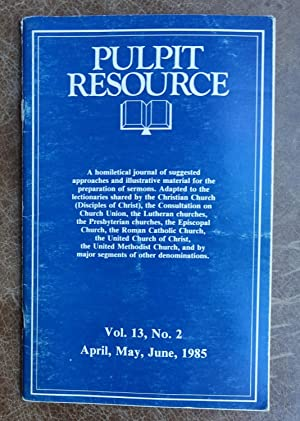 Pulpit Resource: Vol. 13, No. 2 (April, May, June 1985)