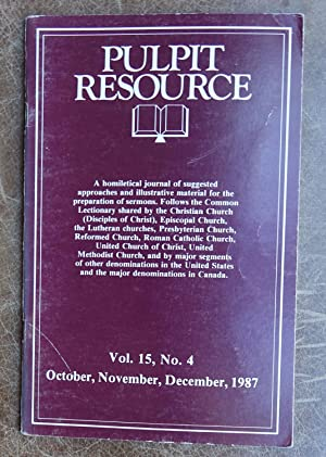Pulpit Resource: Vol. 15, No. 4 (October, November, December, 1987)