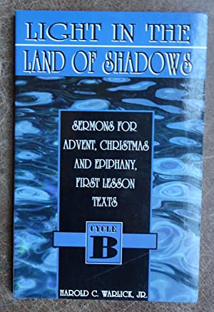 Light in the Land of Shadows: Sermons for Advent, Christmas and Epiphany, First Lesson Texts - Cy...