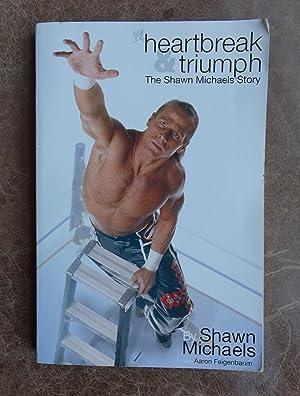 Heartbreak & Triumph: The Shawn Michaels Story: Michaels, Shawn with Aaron Feigenbaum