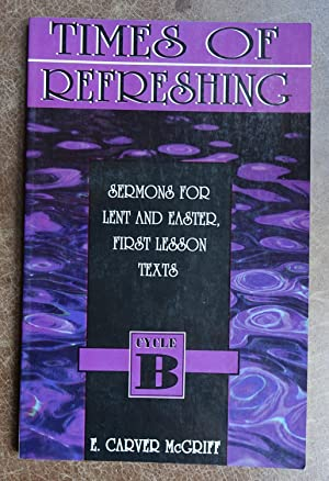 Times of Refreshing: Sermons for Lent and Easter, First Lesson Texts - Cycle B