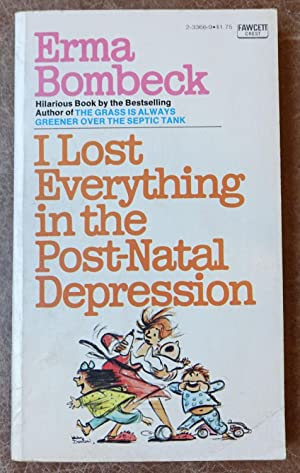 I Lost Everyting in the Post-Natal Depression: Bombeck, Erma