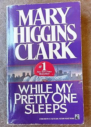 While My Pretty One Sleeps: Clark, Mary Higgins