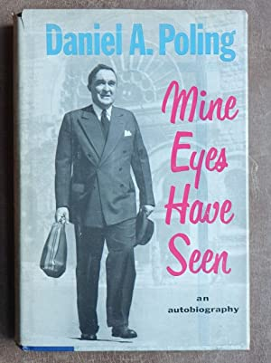 Mine Eyes Have Seen: An Autobiography: Poling, Daniel A.
