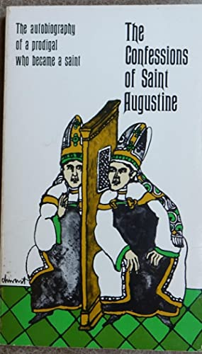 The Confessions of St. Augustine: The Autobiography of a Prodigal Who Became a Saint