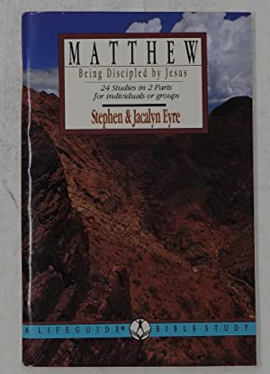 Matthew: Being Discipled By Jesus (24 Studies in 2 Parts for Individuals or Groups)