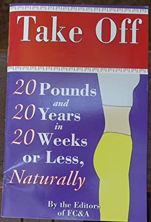 Take Off 20 Pounds and 20 Years in 20 Weeks or Less, Naturally