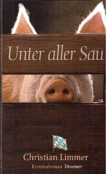 Unter aller Sau. Kriminalroman - Limmer, Christian