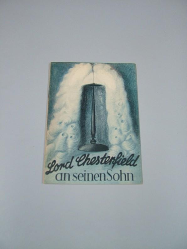 Lord Chesterfield an seinen Sohn. [Bearb.: Hubert Schiel]: Chesterfield, Philip Dormer Stanhope of ...