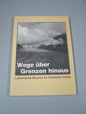 Wege über Grenzen hinaus : lutherische Mission im südlichen Afrika ; Dankesgabe der ...