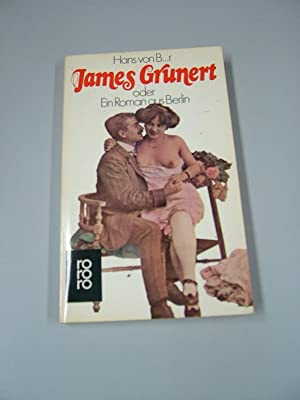 James Grunert oder ein Roman aus Berlin. Hans von B-r: B.r, Hans von [Angebl. Verf.]: