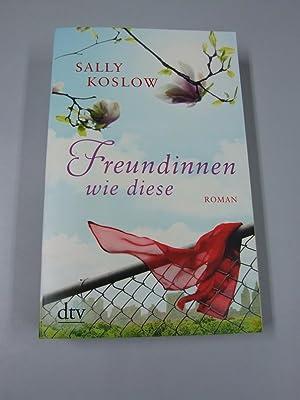 Freundinnen wie diese : Roman. Dt. von: Koslow, Sally und