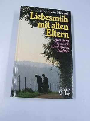 Liebesmüh mit alten Eltern : aus d.: Hoesel, Elisabeth van: