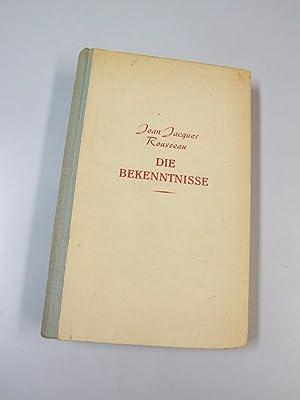 Die Bekenntnisse. Jean Jacques Rousseau. [Jns Deutsche: Rousseau, Jean-Jacques und