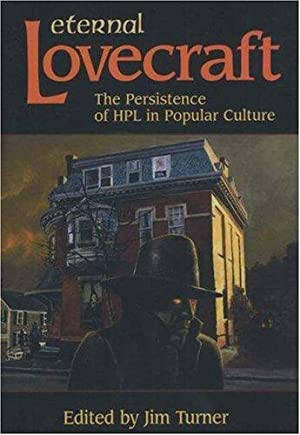 ETERNAL LOVECRAFT: The Persistence of HPL in Popular Culture: Turner Jim (editor)