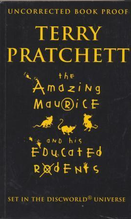 THE AMAZING MAURICE AND HIS EDUCATED RODENTS - limited edition uncorrected proof copy: Pratchett ...