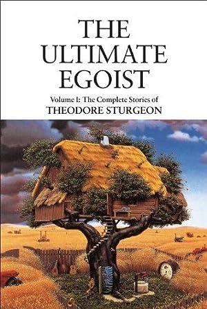 THE ULTIMATE EGOIST - The Complete Stories of Theodore Sturgeon Volume 1: Sturgeon Theodore
